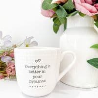 Evie 'Everything Is Better In Your Pyjamas' Mug
